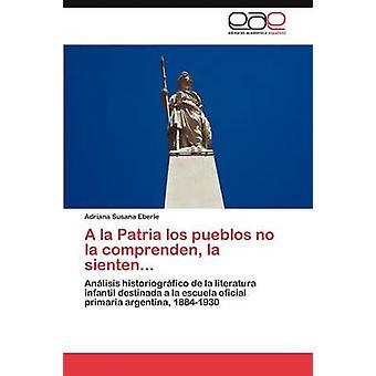 une la Patria Los Pueblos No La Comprenden La Sienten... par Eberle & Adriana Susana