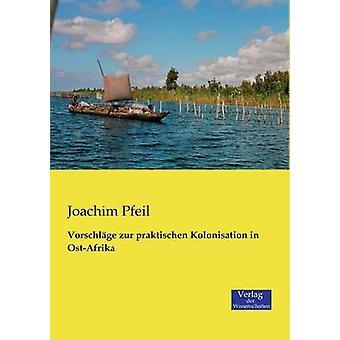 Vorschlge zur praktischen Kolonisation in OstAfrika by Pfeil & Joachim