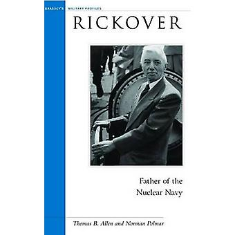 Rickover - Father of the Nuclear Navy by Norman Polmar - Thomas B. All
