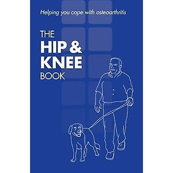 The Hip and Knee Book - Helping You Cope with Osteoarthritis by Kim Bu