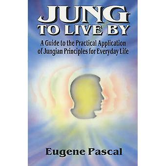 Jung to Live by - A Guide to the Practical Application of Jungian Prin