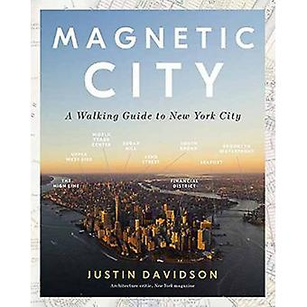 Magnetic City - A Walker's Companion to New York City by Justin Davids