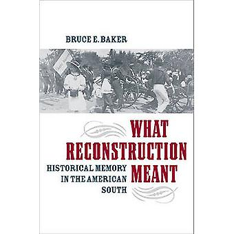 What Reconstruction Meant - Historical Memory in the American South by