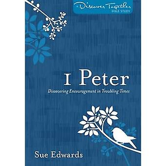 I Peter - Discovering Encouragement in Troubling Times by Sue Edwards