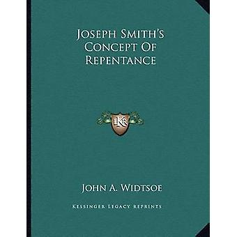 Joseph Smith's Concept of Repentance by John a Widtsoe - 978116307061