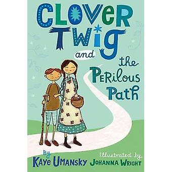 Clover Twig and the Perilous Path by Kaye Umansky - Johanna Wright -