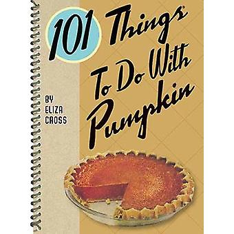101 Things to Do with Pumpkin by Eliza Cross - 9781423640837 Book