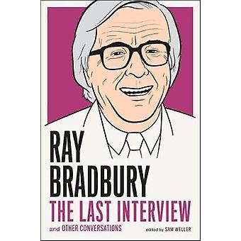 Ray Bradbury - the Last Interview - And Other Conversations by Ray Brad