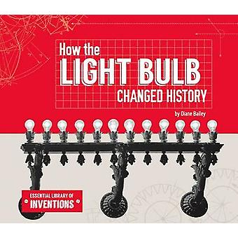How the Light Bulb Changed History by Diane Bailey - 9781624037849 Bo