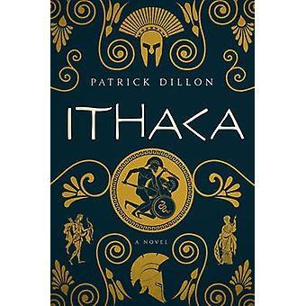 Ithaca - A Novel of Homer`s Odyssey by Patrick Dillon - 9781681774428