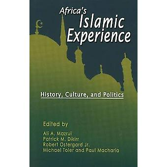 Africa's Islamic Experience - History - Culture and Politics by Ali A.