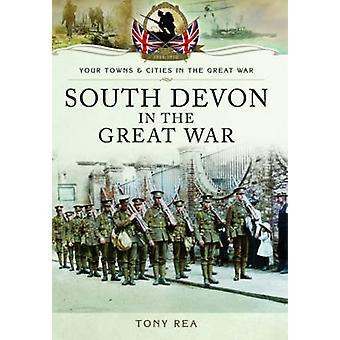 South Devon in the Great War by Tony Rea