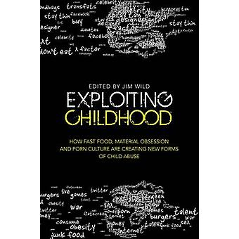 Exploiting Childhood by Jim Wild & Stephen Haff & Susie Orbach & Agnes Nairne
