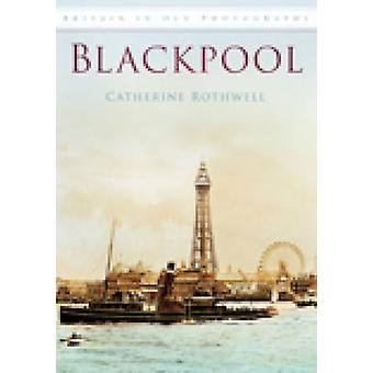 Blackpool in Old Photographs by Catherine Rothwell - 9780752449500 Bo