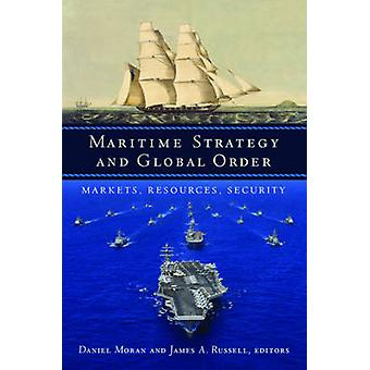 Maritime Strategy and Global Order - Markets - Resources - Security by