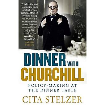 Dinner with Churchill - Policy-making at the Dinner Table (2nd Revised