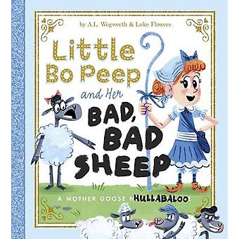 Little Bo Peep and Her Bad - Bad Sheep - A Mother Goose Hullabaloo by
