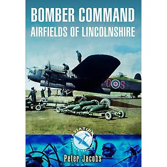 Bomber Command Flugplätze von Lincolnshire von Peter Jacobs - 9781783463