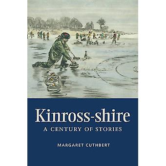 Kinross-shire - A Century of Stories by Margaret Cuthbert - 9781906566