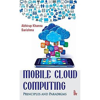 Mobile Cloud Computing - Principles and Paradigms by Abhirup Khanna -
