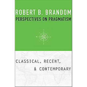 Perspektiv på Pragmatism - klassisk - nyligen- och samtida av