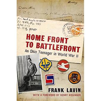 Home Front to Battlefront - An Ohio Teenager in World War II by Frank
