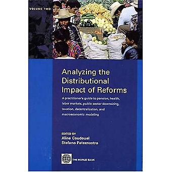 Analyzing the Distributional Impact of Reforms: A Practitioner's Guide to Pension, Health, Labor Markets, Public Sector Downsizing, Taxation, Decentralization, ... and Public Sector Retrenchment v. 2