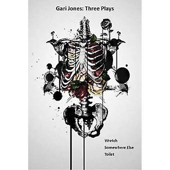 Gari Jones: Three Plays: Wretch, Somewhere Else and Toilet