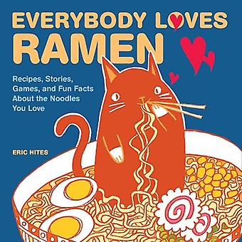 Jeder liebt Ramen: Rezepte, Geschichten, Spiele und Fun Facts über die Nudeln liebe dich