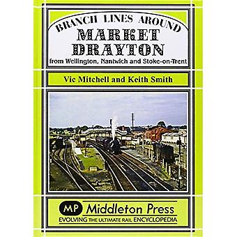 Branch Lines Around Market Drayton: From Wellington, Nantwich and Stoke-on-Trent