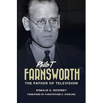 Philo T. Farnsworth: The Father of Television