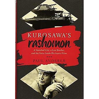Kurosawas Rashomon: A försvann staden, en förlorad bror och rösten inuti hans ikoniska filmer
