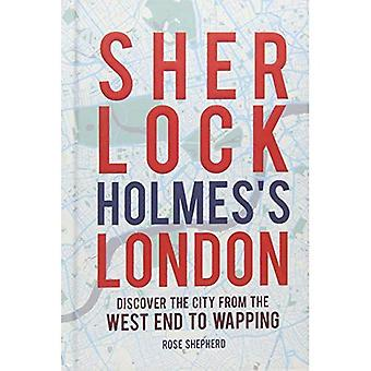 Sherlock Holmes's London: Discover the City from the� West End to Wapping