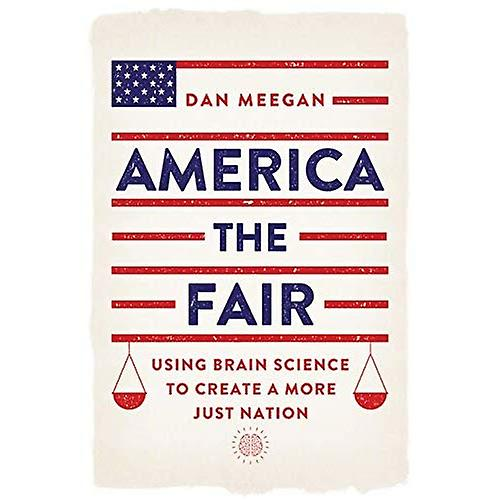 America the Fair: Using Brain Science to Create a More Just Nation