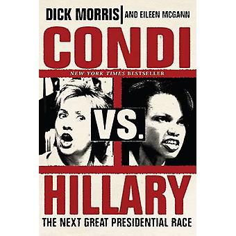 Condi Vs. Hillary The Next Great Presidential Race by Morris & Dick