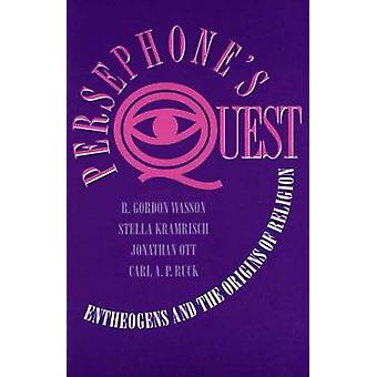 Persephones Quest Entheogens and the Origins of Religion by Wasson & R. Gordon
