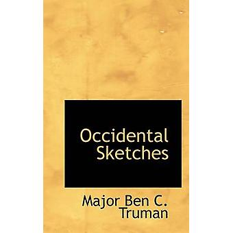 Occidental Sketches by Ben C. Truman & Major