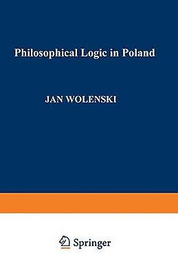 Philosophical Logic in Poland by Wolenski & Jan