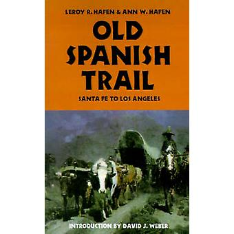 Old Spanish Trail Santa Fe to Los Angeles by Hafen & Leroy R.