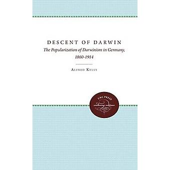 The Descent of Darwin The Popularization of Darwinism in Germany 18601914 by Kelly & Alfred