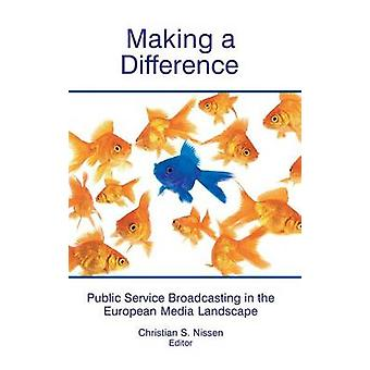Making a Difference Public Service Broadcasting in the European Media Landscape by Nissen & Christian S