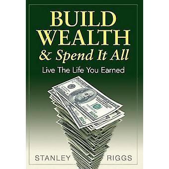 Costruire la ricchezza spenderli tutti vivere la vita che hai guadagnato da Riggs & Stanley Arthur