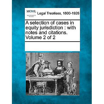 A selection of cases in equity jurisdiction  with notes and citations. Volume 2 of 2 by Multiple Contributors & See Notes