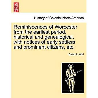 Erinnerungen von Worcester aus der frühesten Zeit historische und genealogische mit Hinweisen von frühen Siedlern und prominente Bürger etc. durch Wand & Caleb A.