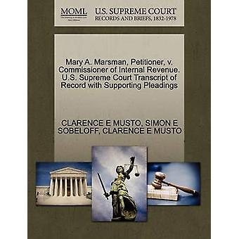 Mary A. Marsman Petitioner v. Commissioner of Internal Revenue. U.S. Supreme Court Transcript of Record with Supporting Pleadings by MUSTO & CLARENCE E