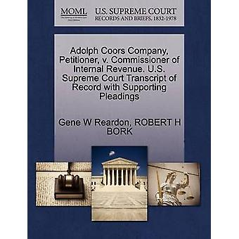 Adolph Coors Company Petitioner v. Commissioner of Internal Revenue. U.S. Supreme Court Transcript of Record with Supporting Pleadings by Reardon & Gene W