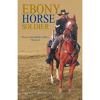 Ebony hest soldat digte af Buffalo soldater bind 1 af Moore & Sr. Wallace C.