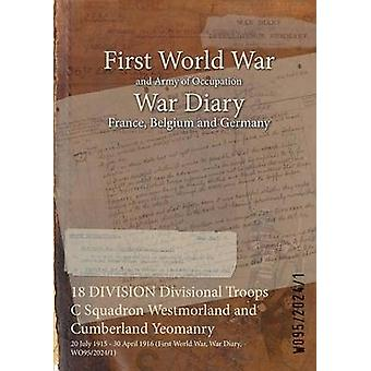 18 DIVISION Divisional Troops C Squadron Westmorland and Cumberland Yeomanry  20 July 1915  30 April 1916 First World War War Diary WO9520241 by WO9520241
