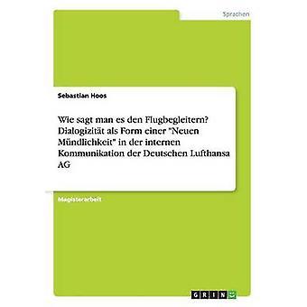 Wie sagt man es den Flugbegleitern Dialogizitt als Form einer Neuen Mndlichkeit in der internen Kommunikation der Deutschen Lufthansa AG by Hoos & Sebastian