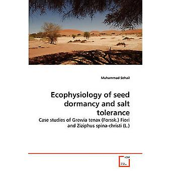 Ecophysiology of seed dormancy and salt tolerance by Sohail & Muhammad
